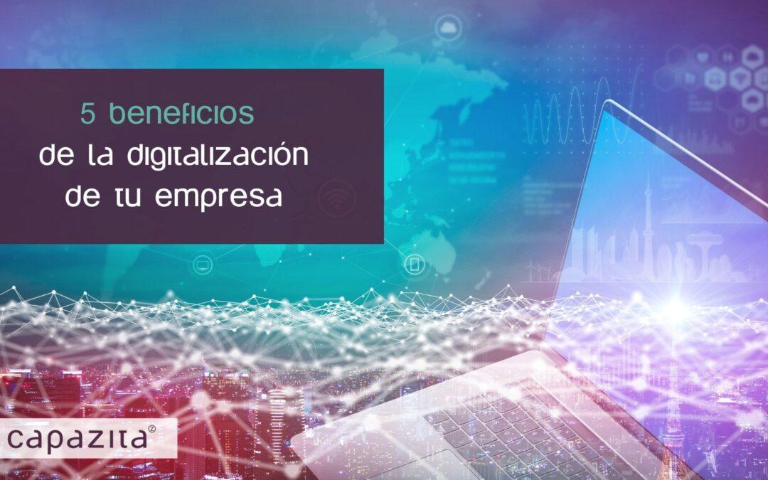 Cinco beneficios de la digitalización de tu empresa