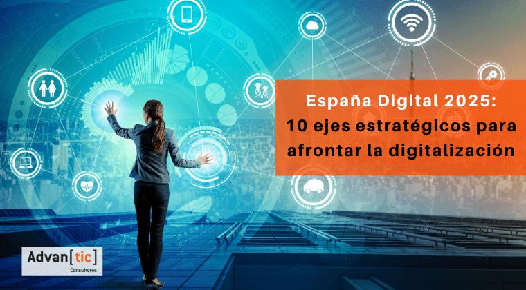 ESPAÑA DIGITAL 2025: 10 EJES ESTRATÉGICOS PARA AFRONTAR LA DIGITALIZACIÓN